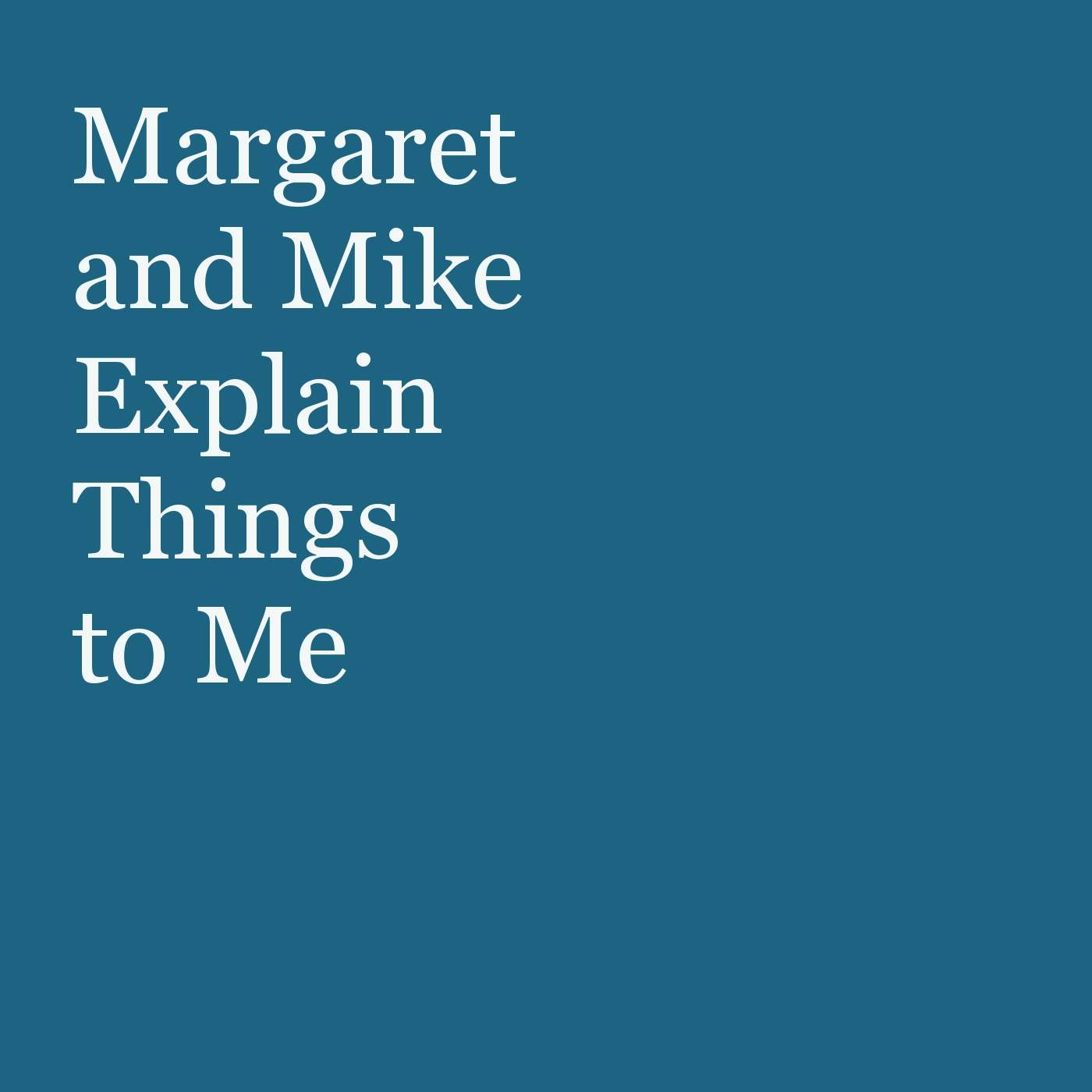 Margaret and Mike Explain Things to Me